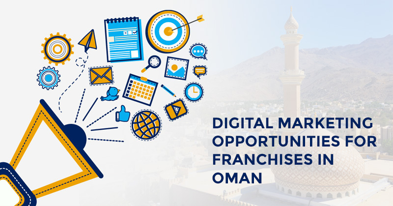 Digital Marketing Opportunities for Franchises and Companies in Oman